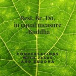 Rest, Be, Do,  http://conversationswithjesusandbuddha.com/rest-be-do/ ‎